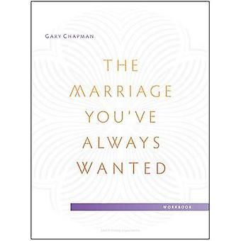 The Marriage You've Always Wanted Small Group Experience Workbook by