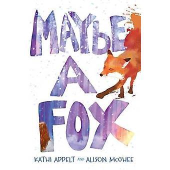 Maybe a Fox by Kathi Appelt - Alison McGhee - 9781442482425 Book
