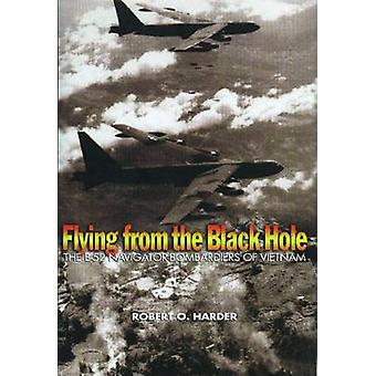 Flying from the Black Hole - The B-52 Navigator-Bombardiers of Vietnam