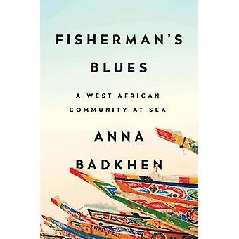 Fisherman's Blues - A West African Community at Sea by Anna Badkhen -