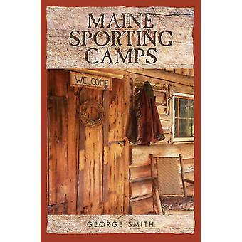 Maine Sporting Camps by George Smith - 9781608935321 Book