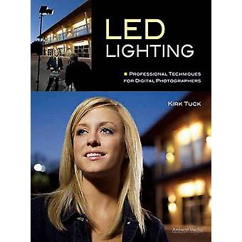 Led Lighting - Professional Techniques for Digital Photographers by Ki
