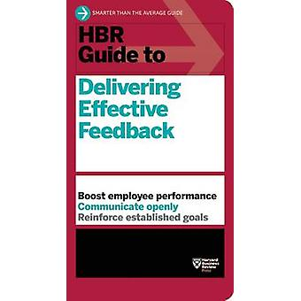 HBR Guide to Delivering Effective Feedback by Harvard Business Review