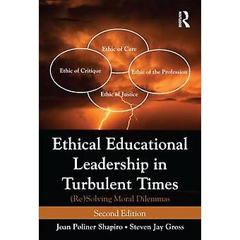 Ethical Educational Leadership in Turbulent Times by Joan Poliner Shapiro