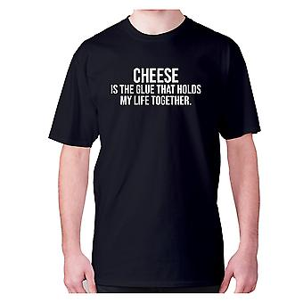 Mens funny foodie t-shirt slogan tee eating hilarious - Cheese is the glue that holds my life together