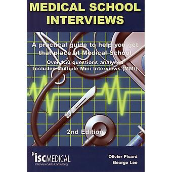 Medical School Interviews (2nd Edition). Over 150 Questions Analysed. Includes Multiple-Mini-Interviews (MMI) - A Practical Guide to Help You Get That Place at Medical School. (Paperback) by Lee George Picard Olivier