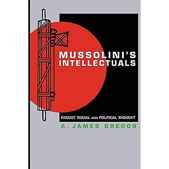 Mussolini's Intellectuals - Fascist Social and Political Thought by A.