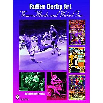 Roller Derby Art - Women - Wheels - and Wicked Fun by Sherrie Cullison