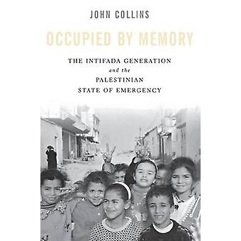 Occupied by Memory - The Intifada Generation and the Palestinian State