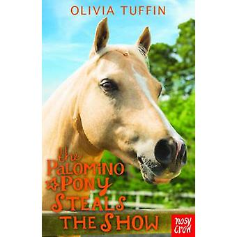 The Palomino Pony Steals the Show by Olivia Tuffin - 9780857636287 Bo
