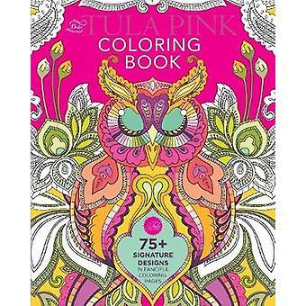 The Tula Pink Coloring Book - 75+ Signature Designs in Fanciful Colori