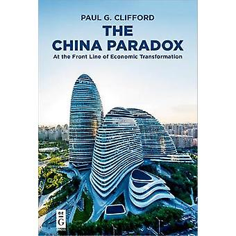 The China Paradox - At the Front Line of Economic Transformation by Pa