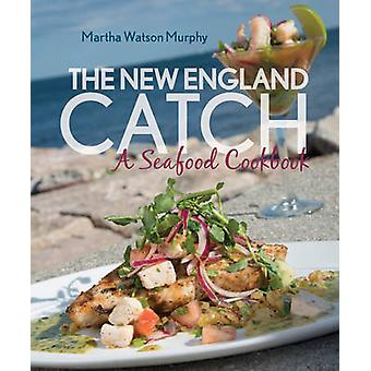 The New England Catch - A Seafood Cookbook by The New England Catch - A