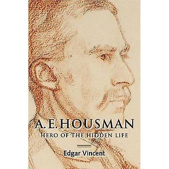 A.E. Housman - Hero of the Hidden Life by Edgar Vincent - 978178327241