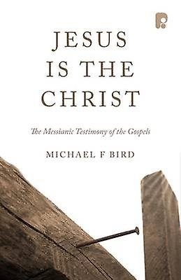 Jesus is the Christ - The Messianic Testimony of the Gospels by Michae