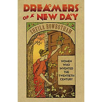Dreamers of a New Day - Women Who Invented the Twentieth Century by Sh
