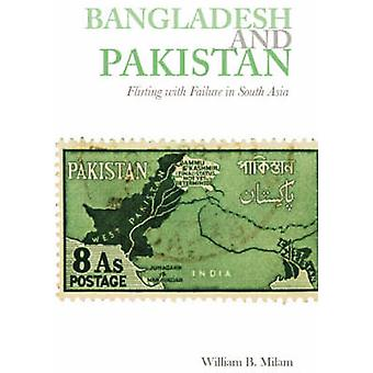 Bangladesh and Pakistan - Flirting with Failure in South Asia by Willi