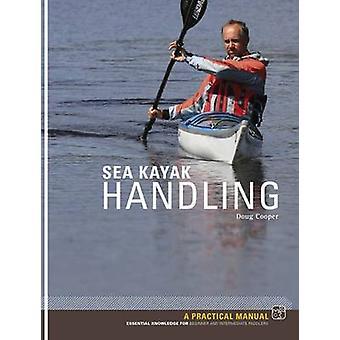 Sea Kayak Handling - A Practical Manual - Essential Knowledge for Begi