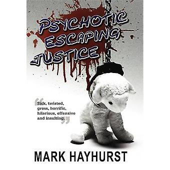 Psychotic Escaping Justice by Mark Hayhurst - 9781906558512 Book
