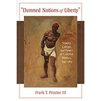 Damned Notions of Liberty - Slavery - Culture - and Power in Colonial