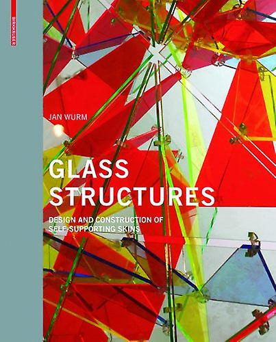Glass Structures - Design and Construction of Self-supporting Skins by