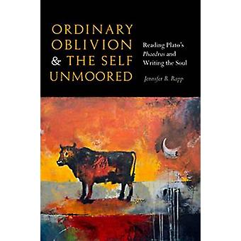 Ordinary Oblivion and the Self Unmoored - Reading Plato's Phaedrus and