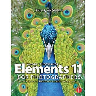Adobe Photoshop Elements 11 pour les photographes: l'utilisation créative de Photoshop Elements