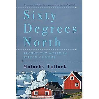 Soixante degrés nord - autour du monde à la recherche de la maison