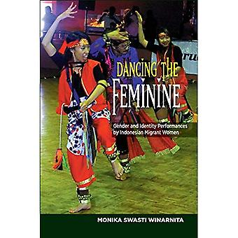 Das weibliche tanzen: Geschlechtsidentität & Auftritte von indonesischen MigrantInnen (asiatische und asiatisch-amerikanische Studien)