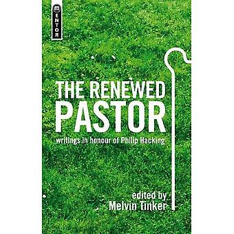 The Renewed Pastor: Essays on the Pastoral Ministry in Honour of Philip Hacking