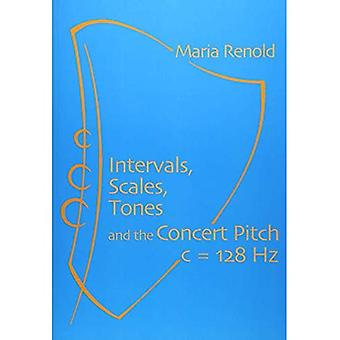 Intervals, Scales, Tones: And the Concert Pitch c = 128 Hz