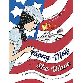 Long May She Wave: The True Story of Caroline Pickersgill and Her Star-Spangled Creation