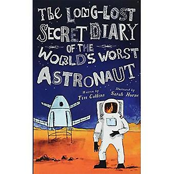 The Long-Lost Secret Diary of the World's Worst Astronaut (Long-Lost Secret Diary)