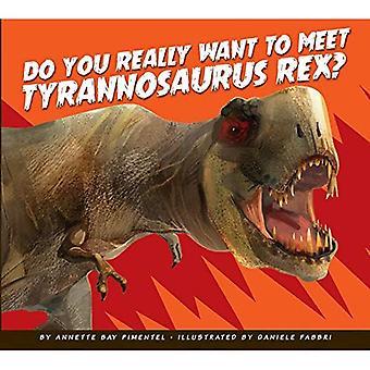 Do You Really Want to Meet Tyrannosaurus Rex? (Do� You Really Want to Meet a Dinosaur?)
