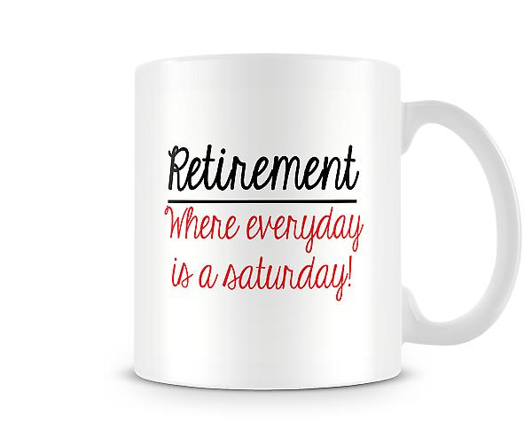 Retirement Where Everyday Is Saturday Mug