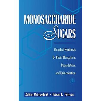 Monosaccharide Sugars Chemical Synthesis by Chain Elongation Degradation and Epimerization by Gyorgydeak & Zoltan