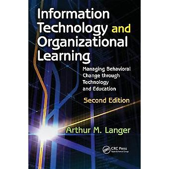 Information Technology and Organizational Learning Managing Behavioral Change Through Technology and Education by Langer & Arthur M.