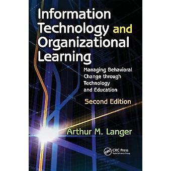 Informationsteknik och organisatoriskt lärande hantera beteendeförändringar genom teknik och utbildning av Langer & Arthur M.