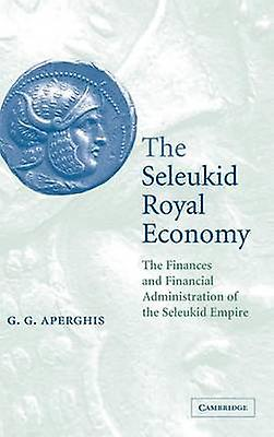 The Seleukid Royal Economy by Aperghis & G. G.