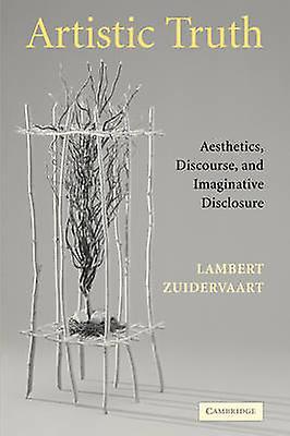 Artistic Truth Aesthetics Discourse and Imaginative Disclosure by Zuidervaart & Lambert