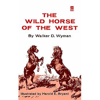 The Wild Horse of the West by Wyman & Walker & D.