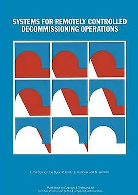 Systems for Remotely Controlled Decommissioning Operations by Da Costa & L.