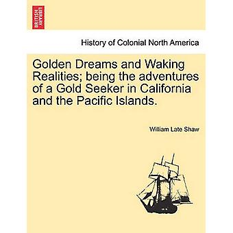Golden Dreams and Waking Realities being the adventures of a Gold Seeker in California and the Pacific Islands. by Shaw & William Late