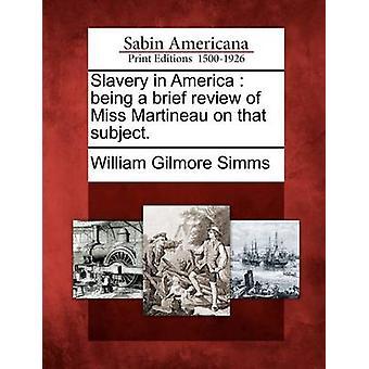 Schiavitù in America essendo una breve rassegna di Miss Martineau su quell'oggetto. di Simms & William Gilmore