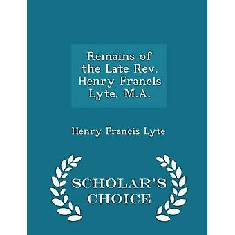 Remains of the Late Rev. Henry Francis Lyte M.A.  Scholars Choice Edition by Lyte & Henry Francis
