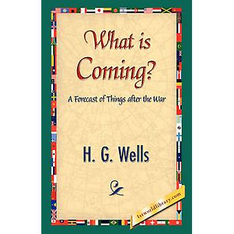 What Is Coming by Wells & H. G.