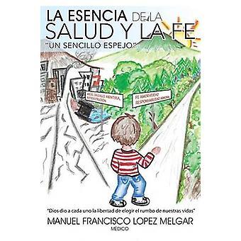 La Esencia de La Salud y La Fe by Melgar & Manuel Francisco Lopez