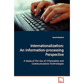 Internationalization An Informationprocessing Perspective  A Study of the Use of Information and Communications Technologies by Danford & Gerard