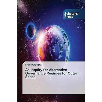 An Inquiry for Alternative Governance Regimes for Outer Space by Chaddha Shane