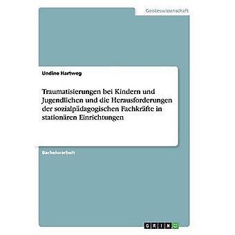 Traumatisierungen Bei Höhle Und Jugendlichen Und Die Herausforderungen der Sozialpdagogischen Fachkrfte in Stationren Serie von Hartweg & Undine